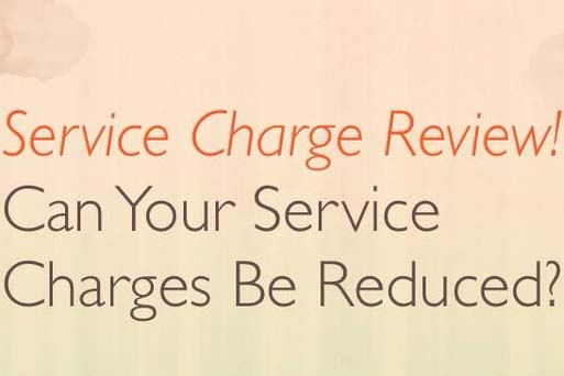 Service Charge Review! Can your service charges be reduced?